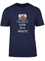 Funny Wales I Ll Do It Now In A Minute Welsh Sayings Gift T Shirt