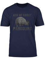 Ask Me About Pangolins T Shirt Endangered Species Gift Tee