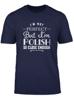 I M Not Perfect But I M Polish Dyngus Day Polish Girl Gift T Shirt