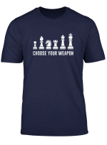 Choose Your Weapon Funny Chess Lover Gift T Shirt