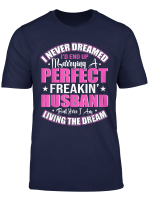 I Never Dreamed I D End Up Marrying A Perfect Husband Xmas T Shirt