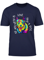 All You Need Is Love And A Dog T Shirt Dog Lover Tee