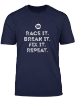 Race It Break It Fix It Repeat Funny Racing Mechanic Tshirt