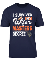 I Survived My Wife S Master S Degree Graduation By Husband T Shirt