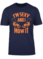 I M Sexy And I Mow It Cute Yard Worker Funny Mowing Gift T Shirt