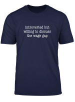 Introverted But Willing To Discuss Wage Gap Funny Introvert T Shirt