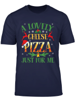 A Lovely Cheese Pizza Just For Me Alone Home Christmas Gift T Shirt