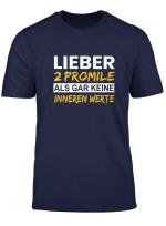 Lieber 2 Promille Als Gar Keine Inneren Werte Bier T Shirt