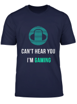 Can T Hear You I M Gaming Headphone T Shirt Funny Gamer Gift