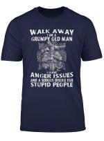 Walk Away I Am A Grumpy Old Man I Have Anger Issues Viking T Shirt