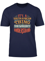 It S A South African Thing You Would Nt Understand T Shirt