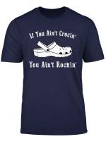 If You Ain T Crocin You Ain T Rockin Funny Croc Gift T Shirt