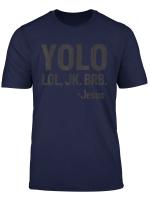 Yolo Lol Jk Brb Jesus Christian Gift T Shirt