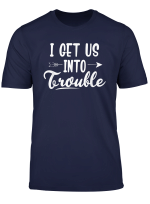 I Get Us Into Trouble Shirt Best Friend Shirts Troublemaker T Shirt