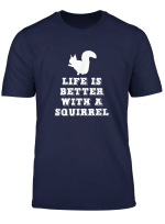 Life Is Better With A Squirrel Lover Gift T Shirt
