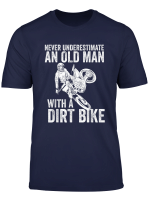 Never Underestimate An Old Man With A Dirt Bike Papa Gift T Shirt