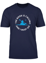 The River Is Calling And I Must Go Kanu Rudern Kajak T Shirt