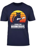 Retro Vintage I Found This Humerus Cats Shirt Humourous Pun T Shirt