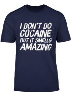 I Don T Do Cocaine Shirt Funny Drug Addict Party Gift T Shirt