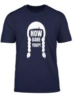 Globaler Klimastreik Howdareyou How Dare You T Shirt