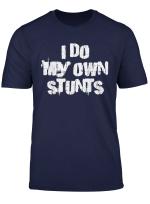 I Do My Own Stunts Funny Broken Arm Leg Bone Accident Gift T Shirt