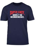 Super Easy Barely An Inconvenience Shirt Rant T Shirt