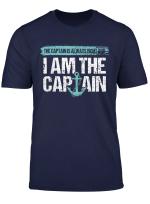 The Captain Is Always Right Fun Boot Kapitan Geschenke T Shirt