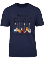 The Little Voices In My Head Keep Telling Me Get More Guitar T Shirt