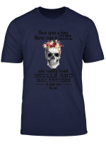 Once Upon A Time There Was A Girl Skulls Tattoos T Shirt