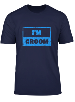 I M Groom T Shirt Wedding Day Bride T Shirt