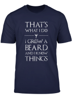 Mens That S What I Do I Grow A Beard And Know Things Shirt