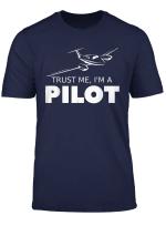 Trust Me I M A Pilot T Shirt I Love Being A Pilot T Shirt T Shirt