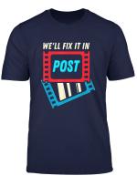 Filmmaking Pun We Ll Fix It In Post I Post Production T Shirt