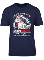 Don T Mess With Daddysaurus You Ll Get Jurasskicked Shirt