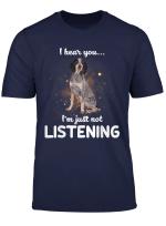 Bluetick Coonhound I Hear You Not Listening T Shirt