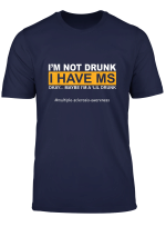 I M Not Drunk I Have Ms Multiple Sclerosis T Shirt
