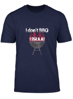 I Don T Bbq I Braai T Shirt For South Africans