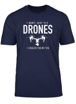 I Don T Just Fly Drones I Crash Them Too Drone Pilot T Shirt