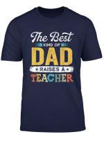Vintage Retro Best Kind Of Dad Raises A Teacher Father S Day T Shirt
