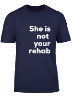 She Is Not Your Rehab T Shirt