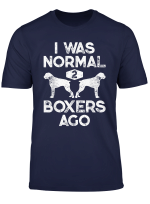 I Was Normal 2 Boxers Ago Funny Dog Lover Gifts Men Women T Shirt