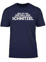 Der Tut Nix Der Will Nur Schnitzel Tshirt