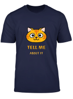 Tell Me About It Funny Ginger Cat Face For Men And Women T Shirt