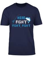 Funny Fisherman Here Fishy Fishy Fishy T Shirt Gift