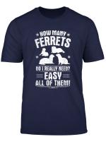 How Many Ferrets Do I Really Need Ferret T Shirt