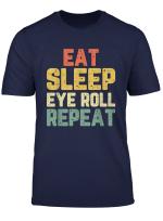 Eat Sleep Eye Roll Rolling Eyeroll Funny Gift Vintage T Shirt
