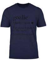 Goalie Definition Gear For Soccer Hockey Lacrosse Goalkeeper T Shirt