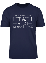 That S What I Do I Teach And I Know Things Teacher Shirt