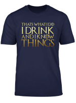 I Drink Tshirt Know Things Tee Shirt Gift For Men Women Fans