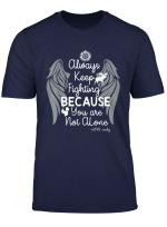 Always Keep Fighting Because You Are Not Alone Gift T Shirt